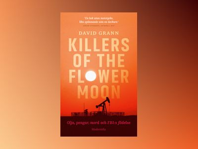 Killers of the flower moon : olja, pengar, mord och FBI:s födelse av David Grann