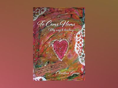 To come home : my way to healing av Christina Grossi