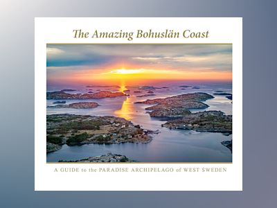 The magnificent Bohuslän coast: the breathtaking archipelago of West Sweden av Anders Hilmersson