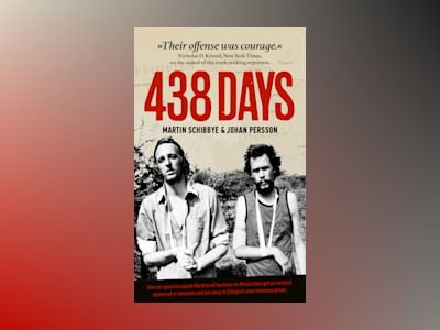 438 days : how our quest to expose the dirty oil business in the Horn of Africa got us tortured, sentenced as terrorists and put away in Ethiopia's most infamous prison av Martin Schibbye