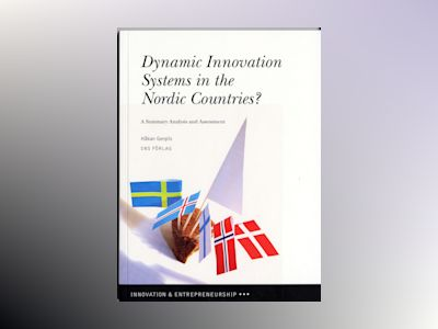 Dynamic innovation systems in the Nordic countries? : a summary analysis and assessment av Håkan Gergils