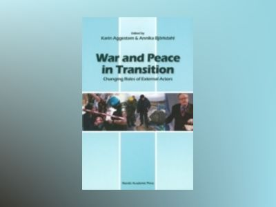 War and peace in transition : changing roles of external actors av Karin Aggestam
