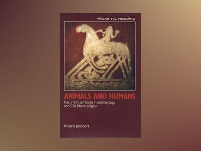 Animals and humans recurrent symbiosis in archaelogy and old norse religion av Kristina Jennbert