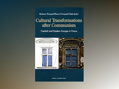 Cultural transformations after communism : central and eastern Europe in focus av Barbara Törnquist-Plewa