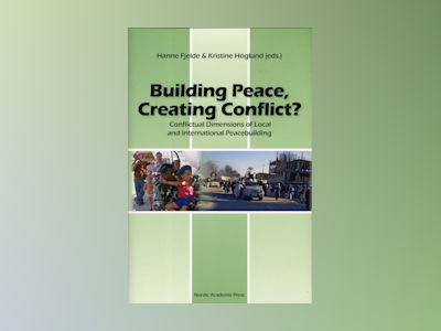 Building Peace, creating conflict? : conflictual dimensions of local and international peacebuilding av Karin Aggestam