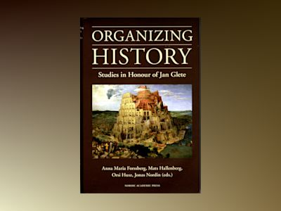 Organizing history : studies in honour of Jan Glete av Jeremy Black