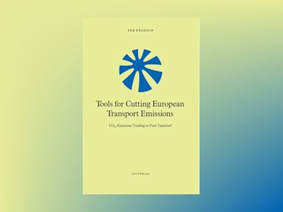 Tools for Cutting European Transport Emissions : CO2 emissions trading or fuel taxation? av Per Kågeson