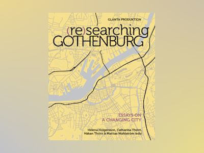(Re)searching Gothenburg : Essays on a changing city av Helena Holgersson
