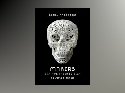 Makers : den nya industriella revolutionen av Chris Anderson