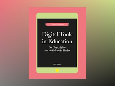 Digital Tools in Education. On Usage, Effects, and the Role of the Teacher av Carla Haelermans