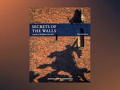 Secrets of the walls : A guide to Stockholm City Hall av Rikard Larsson