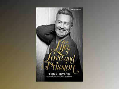 Life, Love and Passion av Tony Irving