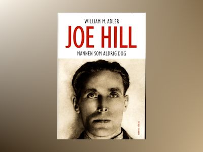 Joe Hill : mannen som aldrig dog av William M. Adler