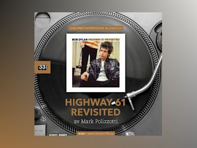 Bob Dylan : Highway 61 Revisited av Mark Polizzotti