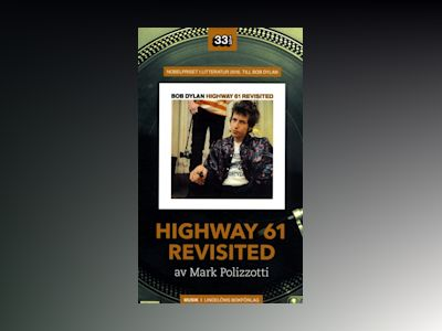 Bob Dylan: Highway 61 Revisited av Mark Polizzotti