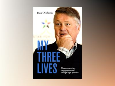 My three lives : about enterprise, engagement and corrupt legal practice av Dan Olofsson
