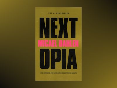 Nextopia : life, business and love in the expectations society av Micael Dahlen