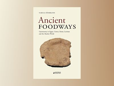 Ancient foodways : gastronomy in Egypt, Greece, Rome, Luristan and the Musl av Ulrica Söderlind