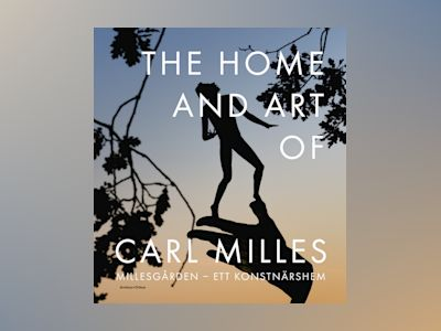 The Home and Art of Carl Milles : Millesgården - ett konstnärshem av Sophie Allgårdh
