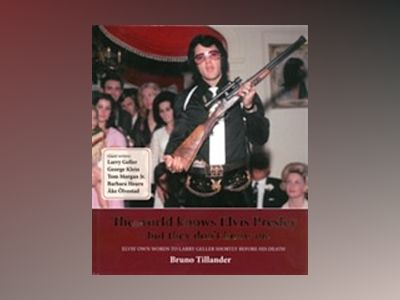 The world knows Elvis Presley : but they don´t know me av Bruno Tillander