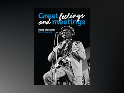 Great feelings and meetings : blues photography av Hans Ekestang