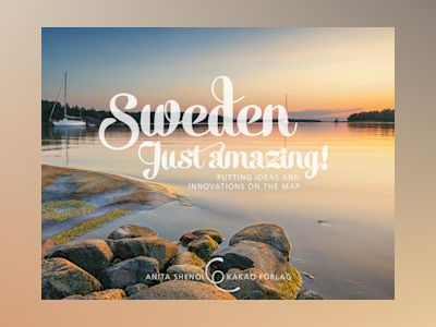Sweden just amazing : putting ideas and innovations on the map av Anita Shenoi