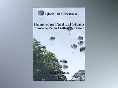Humorous Political Stunts : Nonviolent Public Challenges to Power av Majken Jul Sørensen