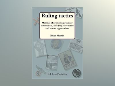 Ruling tactics : Methods of promoting everyday nationalism, how they serve av Brian Martin