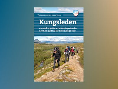 Kungsleden : a complete guide to the most spectacular northern parts of the classic King's trail av Fredrik Neregård
