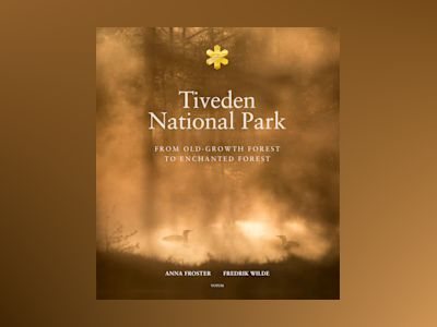 Tiveden National park : from old-growth forest to enchanted forest av Anna Froster