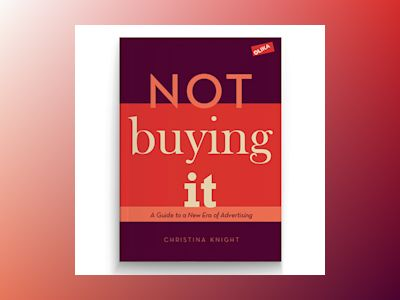 Not buying it : a guide to a new era of advertising av Christina Knight