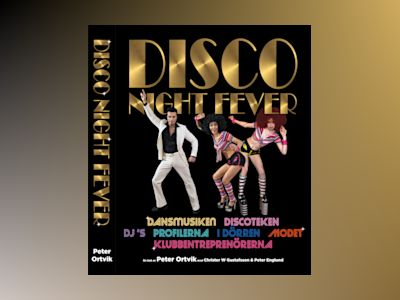 Disco night fever : musiken, DJs, profilena, modet av Peter Ortvik