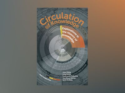 Circulation of knowledge : explorations in the history of knowledge av Johan Östling