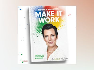 Make it  work : en guide till fungerande relationer av Annika R. Malmberg