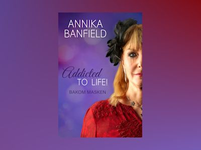 Addicted to life! : bakom masken av Annika Banfield