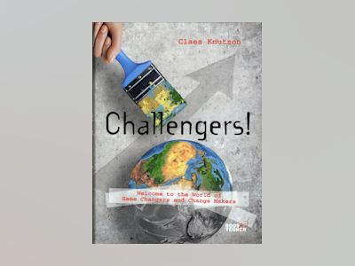 Challengers! Welcome to the World of Game Changers and Change Makers av Claes Knutson
