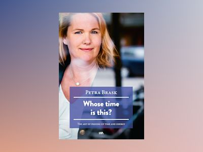 Whose time is this? : the art of freeing up time and energy av Petra Brask