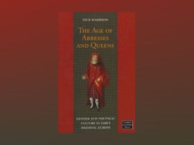 The Age of Abbesses and Queens av Dick Harrison