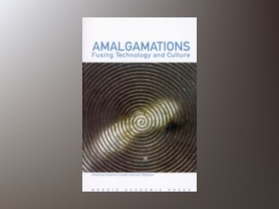 Amalgamations: Fusing Technology and Culture av Susanne Lundin