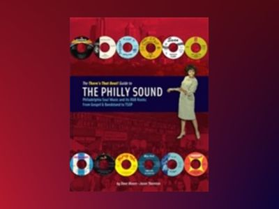 The There´s That Beat! Guide to the philly sound : Philadelphia soul music and its r&b roots - from gospel & bandstand to TSOP av Dave Moore