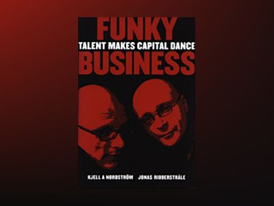 Funky business : talent makes capital dance av Kjell A. Nordström
