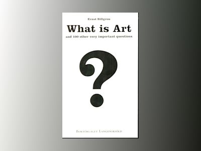 What is Art and 100 other very important questions av Ernst Billgren
