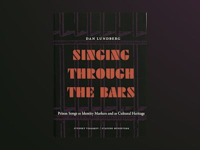 Singing through the bars : prison songs ad identity markers and as cultural heritage av Dan Lundberg