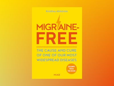 Migraine-free : the cause and cure of one of our most widespread diseases av Kristina Ahlström
