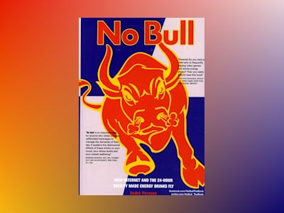No Bull : how internet and the 24-hour society made energy drinks fly av André Persson