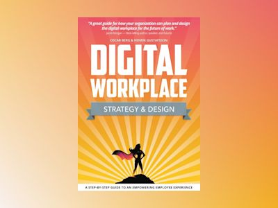 Digital workplace strategy & design : A step-by-step guide to an empowering employee experience av Oscar Berg