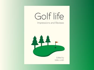 Golf life : impressions and reviews av Mats Lindh