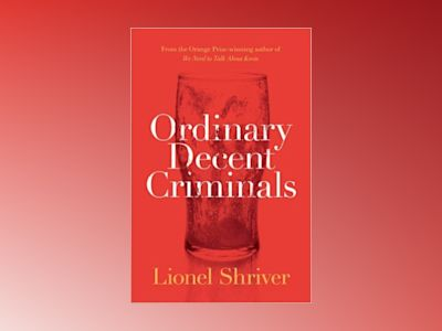 Ordinary decent criminals av Lionel Shriver