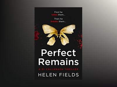 Perfect remains - a gripping thriller that will leave you breathless av Helen Fields