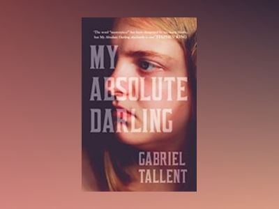 My absolute darling - the most talked about debut of 2017 av Gabriel Tallent